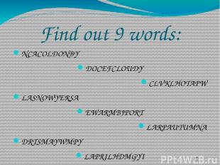 Find out 9 words: NCACOLDONBY DOCEFCLOUDY CLVKLHOTAPW LASNOWYERSA EWARMBJPORT LA