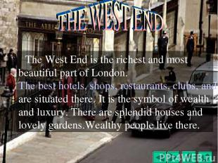 The West End is the richest and most beautiful part of London. The best hotels,