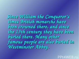 Since William the Conqueror's times British monarchs have been crowned there, an