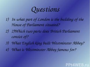 Questions In what part of London is the building of the House of Parliament situ