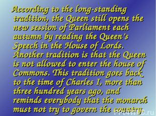 According to the long-standing tradition, the Queen still opens the new session