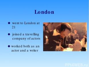 London went to London at 21 joined a travelling company of actors worked both as
