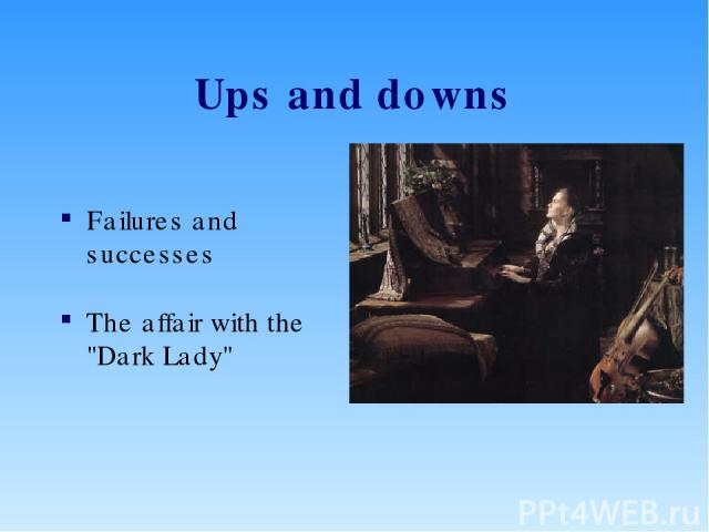 Ups and downs Failures and successes The affair with the