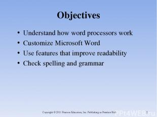 Objectives Understand how word processors work Customize Microsoft Word Use feat