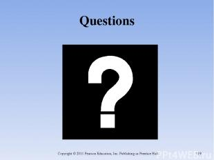 Questions Copyright © 2011 Pearson Education, Inc. Publishing as Prentice Hall.