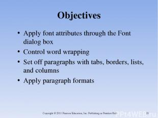Objectives Apply font attributes through the Font dialog box Control word wrappi