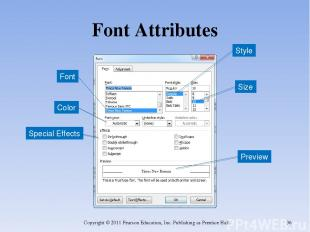 Font Attributes Copyright © 2011 Pearson Education, Inc. Publishing as Prentice