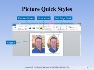 Picture Quick Styles Copyright © 2011 Pearson Education, Inc. Publishing as Pren
