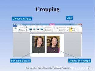 Cropping Copyright © 2011 Pearson Education, Inc. Publishing as Prentice Hall. *