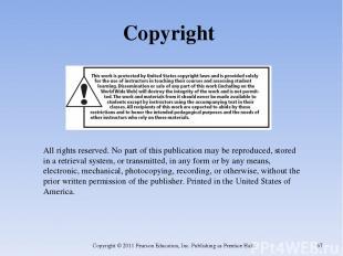 Copyright Copyright © 2011 Pearson Education, Inc. Publishing as Prentice Hall.