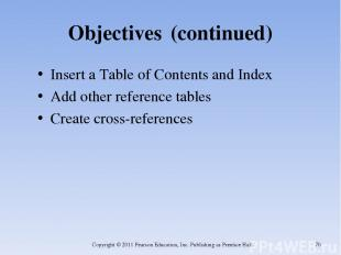 Objectives (continued) Insert a Table of Contents and Index Add other reference