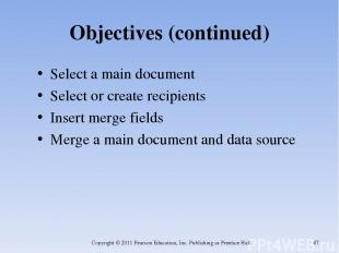 Objectives (continued) Select a main document Select or create recipients Insert