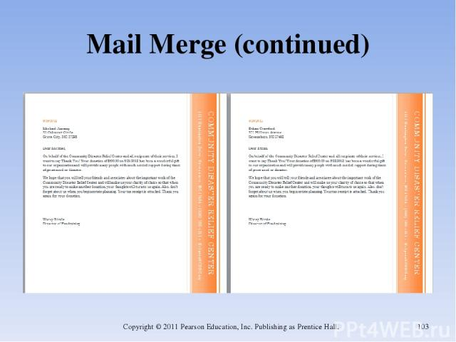 Mail Merge (continued) Copyright © 2011 Pearson Education, Inc. Publishing as Prentice Hall. * Copyright © 2011 Pearson Education, Inc. Publishing as Prentice Hall.