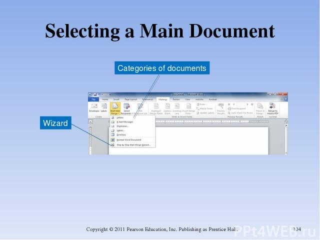 Selecting a Main Document Copyright © 2011 Pearson Education, Inc. Publishing as Prentice Hall. * Wizard Categories of documents Copyright © 2011 Pearson Education, Inc. Publishing as Prentice Hall.