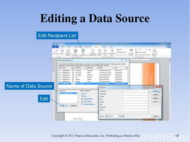 Editing a Data Source Copyright © 2011 Pearson Education, Inc. Publishing as Prentice Hall. * Name of Data Source Edit Recipient List Edit Copyright © 2011 Pearson Education, Inc. Publishing as Prentice Hall.