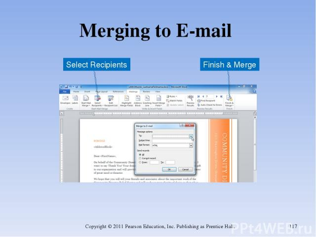 Merging to E-mail Copyright © 2011 Pearson Education, Inc. Publishing as Prentice Hall. * Finish & Merge Select Recipients Copyright © 2011 Pearson Education, Inc. Publishing as Prentice Hall.