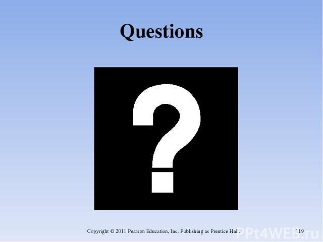 Questions Copyright © 2011 Pearson Education, Inc. Publishing as Prentice Hall. * Copyright © 2011 Pearson Education, Inc. Publishing as Prentice Hall.