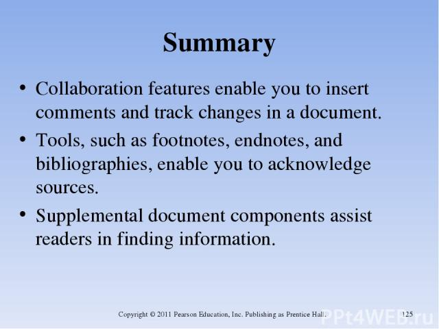 Summary Collaboration features enable you to insert comments and track changes in a document. Tools, such as footnotes, endnotes, and bibliographies, enable you to acknowledge sources. Supplemental document components assist readers in finding infor…