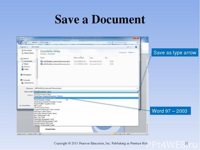 Save a Document Copyright © 2011 Pearson Education, Inc. Publishing as Prentice Hall. * Word 97 – 2003 Save as type arrow Copyright © 2011 Pearson Education, Inc. Publishing as Prentice Hall.
