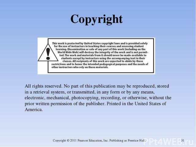 Copyright Copyright © 2011 Pearson Education, Inc. Publishing as Prentice Hall. * All rights reserved. No part of this publication may be reproduced, stored in a retrieval system, or transmitted, in any form or by any means, electronic, mechanical, …