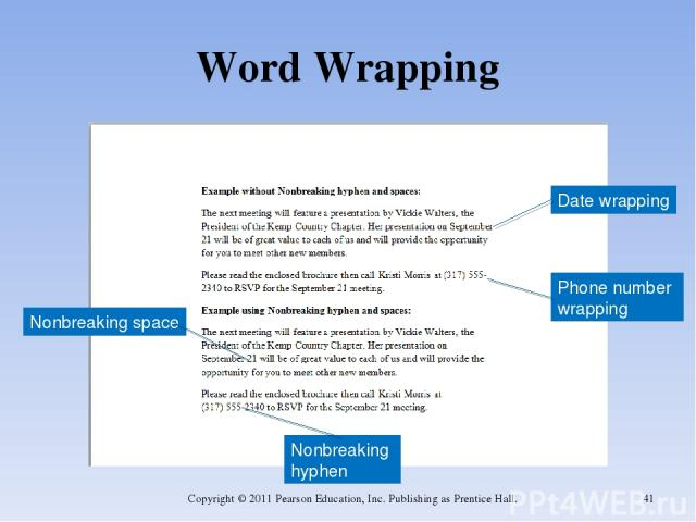 Word Wrapping Copyright © 2011 Pearson Education, Inc. Publishing as Prentice Hall. * Date wrapping Phone number wrapping Nonbreaking hyphen Nonbreaking space Copyright © 2011 Pearson Education, Inc. Publishing as Prentice Hall.