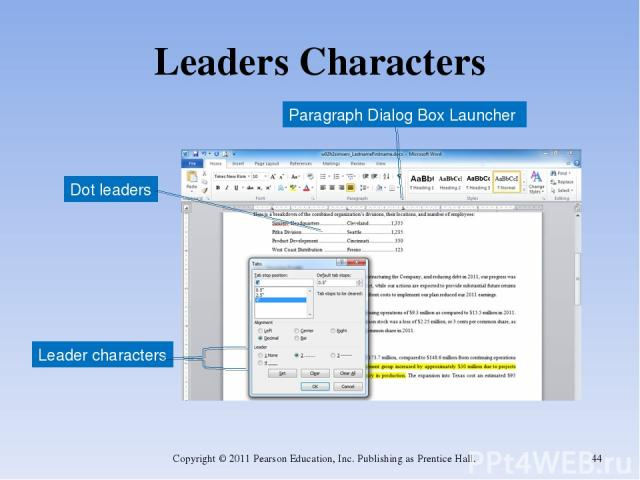 Leaders Characters Copyright © 2011 Pearson Education, Inc. Publishing as Prentice Hall. * Paragraph Dialog Box Launcher Leader characters Dot leaders Copyright © 2011 Pearson Education, Inc. Publishing as Prentice Hall.