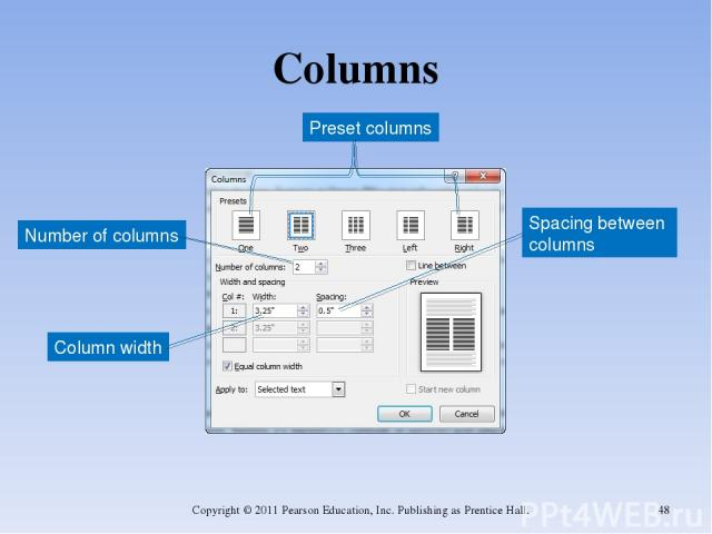 Columns Copyright © 2011 Pearson Education, Inc. Publishing as Prentice Hall. * Preset columns Number of columns Spacing between columns Column width Copyright © 2011 Pearson Education, Inc. Publishing as Prentice Hall.