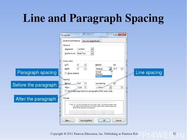 Line and Paragraph Spacing Copyright © 2011 Pearson Education, Inc. Publishing as Prentice Hall. * Line spacing Paragraph spacing Before the paragraph After the paragraph Copyright © 2011 Pearson Education, Inc. Publishing as Prentice Hall.