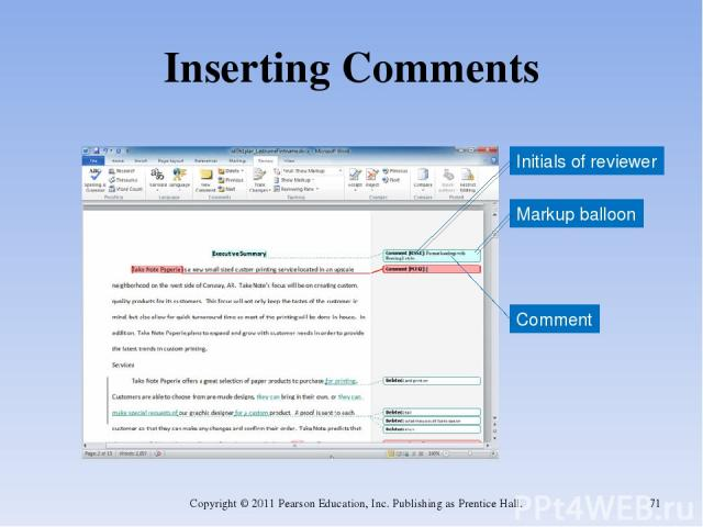 Inserting Comments Copyright © 2011 Pearson Education, Inc. Publishing as Prentice Hall. * Comment Markup balloon Initials of reviewer Copyright © 2011 Pearson Education, Inc. Publishing as Prentice Hall.