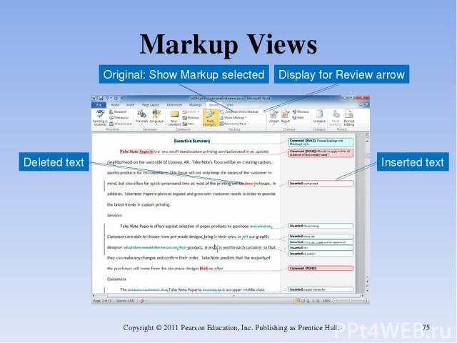 Markup Views Copyright © 2011 Pearson Education, Inc. Publishing as Prentice Hall. * Original: Show Markup selected Deleted text Inserted text Display for Review arrow Copyright © 2011 Pearson Education, Inc. Publishing as Prentice Hall.