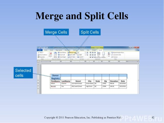 Merge and Split Cells Copyright © 2011 Pearson Education, Inc. Publishing as Prentice Hall. * Merge Cells Split Cells Selected cells Copyright © 2011 Pearson Education, Inc. Publishing as Prentice Hall.