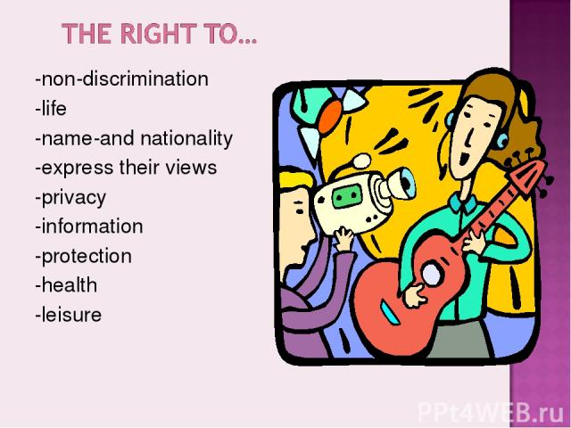 -non-discrimination -life -name-and nationality -express their views -privacy -information -protection -health -leisure