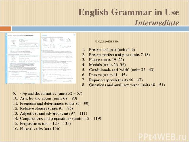 -ing and the infinitive (units 52 – 67) Articles and nouns (units 68 – 80) Pronouns and determiners (units 81 – 90) Relative clauses (units 91 – 96) Adjectives and adverbs (units 97 – 111) Conjunctions and prepositions (units 112 – 119) Prepositions…