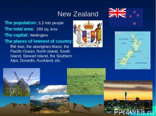 New Zealand The population: 3,3 mln people The total area: 269 sq. kms The capit