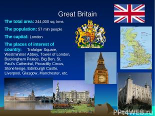 Great Britain The total area: 244,000 sq. kms The population: 57 mln people The