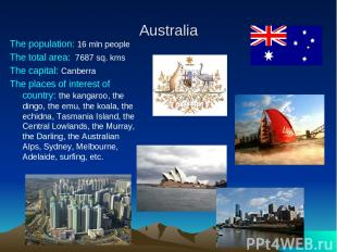 Australia The population: 16 mln people The total area: 7687 sq. kms The capital