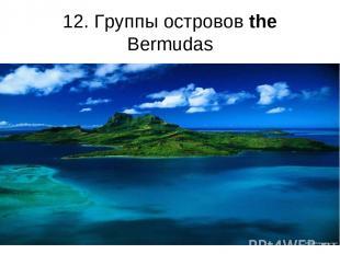 12. Группы островов the Bermudas