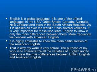 English is a global language. It is one of the official languages in the USA, Gr