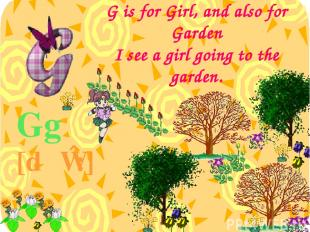 G is for Girl, and also for Garden I see a girl going to the garden. Gg [dʒɪ:]