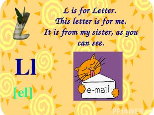 L is for Letter. This letter is for me. It is from my sister, as you can see. Ll