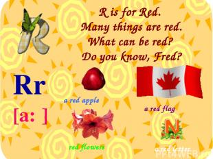 R is for Red. Many things are red. What can be red? Do you know, Fred? Rr [a:ʳ]