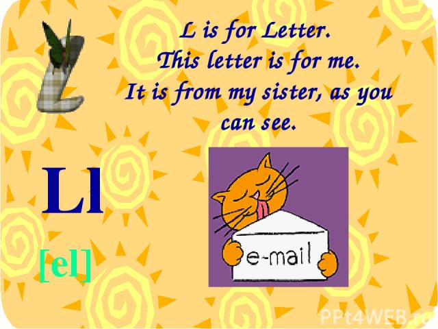 L is for Letter. This letter is for me. It is from my sister, as you can see. Ll [el]