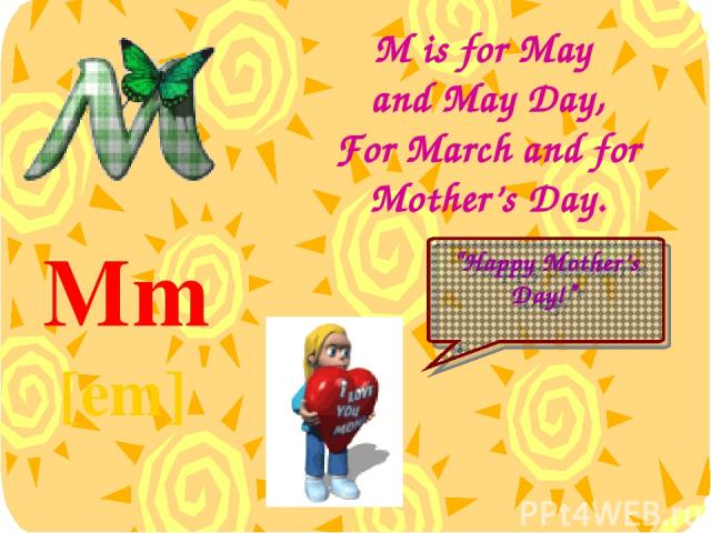 """M is for May and May Day, For March and for Mother's Day. Mm [em] """"Happy Mother's Day!"""""""
