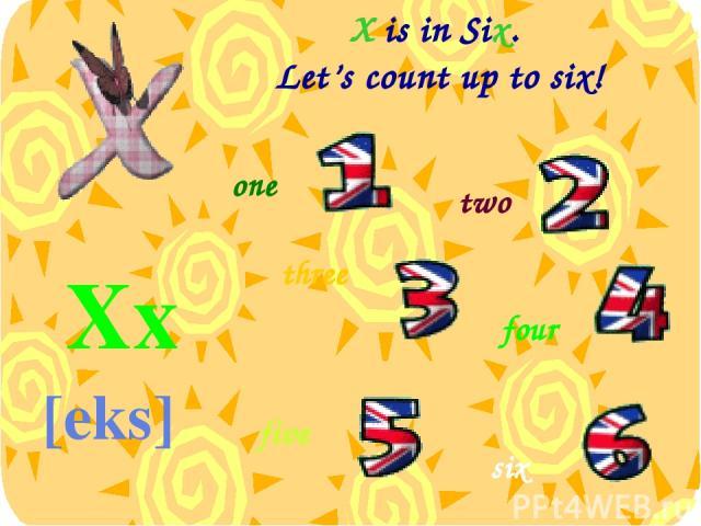 X is in Six. Let's count up to six! Xx [eks] one two three four five six