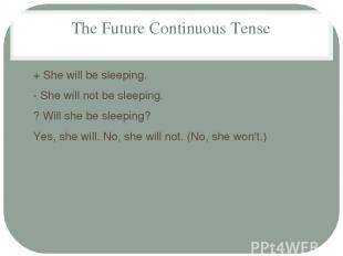 The Future Continuous Tense + She will be sleeping. - She will not be sleeping.