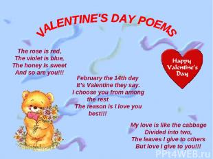 The rose is red, The violet is blue, The honey is sweet And so are you!!! My lov