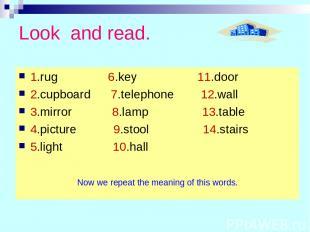 Look and read. 1.rug 6.key 11.door 2.cupboard 7.telephone 12.wall 3.mirror 8.lam