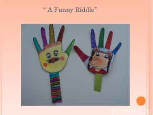 """"""" A Funny Riddle"""""""