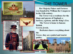 THE TOWER Her Majesty Palace and Fortress was founded by William the Conqueror i