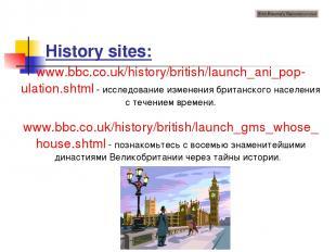 History sites: www.bbc.co.uk/history/british/launch_ani_pop-ulation.shtml - иссл